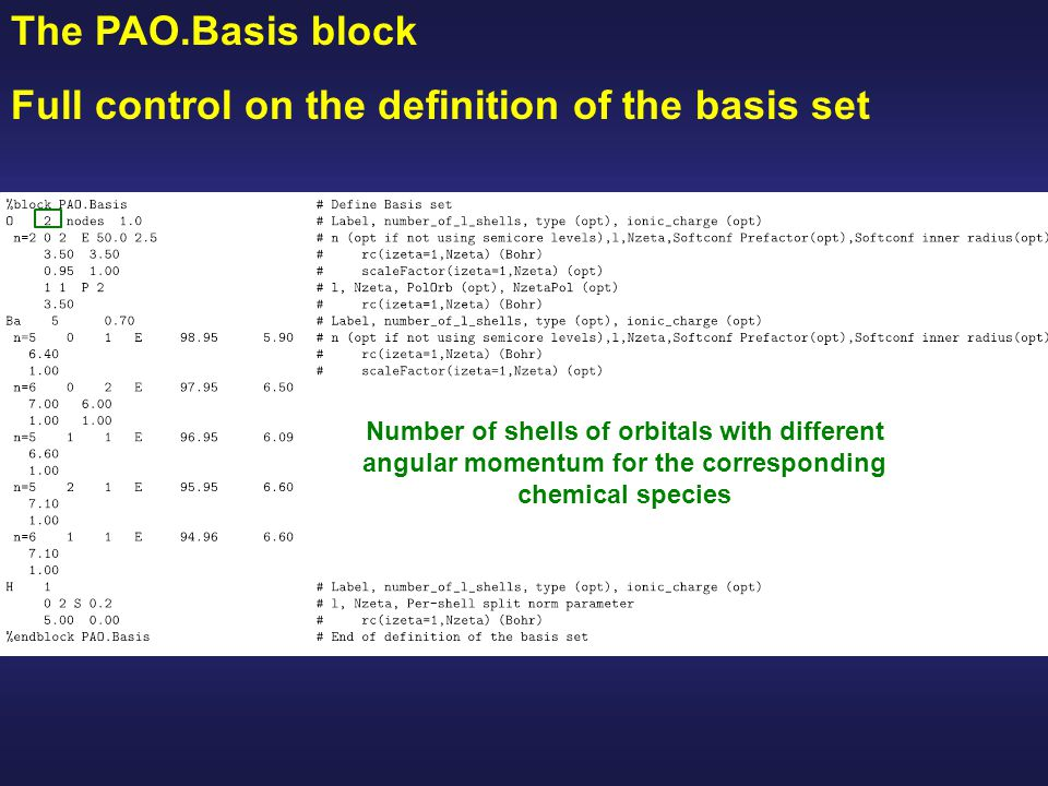 The PAO.Basis block Full control on the definition of the basis set If some of these are zero, then the PAO.EnergyShift or PAO.SplitNorm will be used to determine the cutoff For the secon-zeta onwards, if some of these are negative, then the actual rc used will be the given fraction of the first