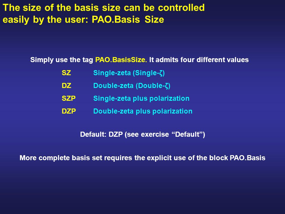 The size of the basis size can be controlled easily by the user: PAO.Basis Size Simply use the tag PAO.BasisSize.