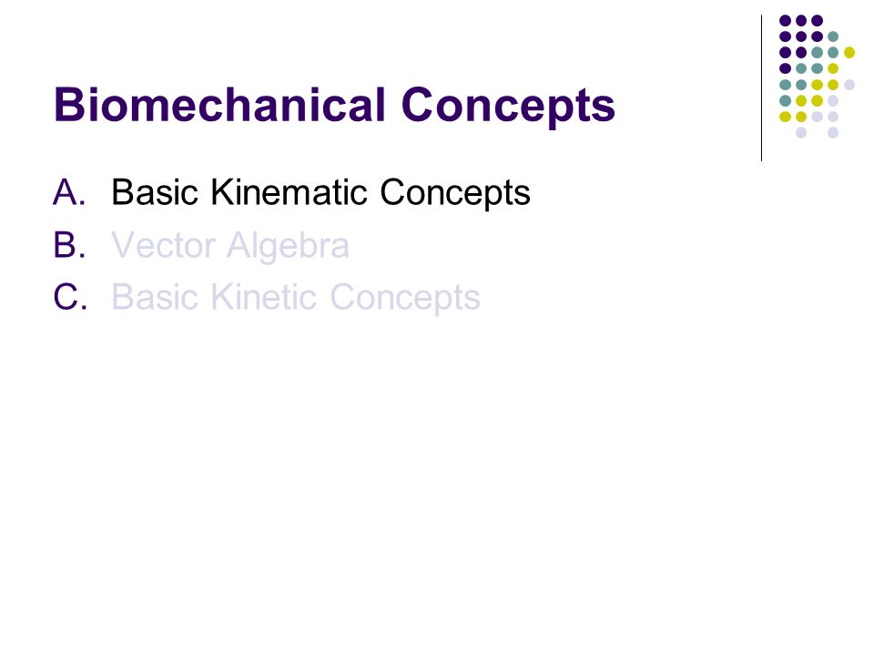 Biomechanical Concepts A.Basic Kinematic Concepts B.Vector Algebra C.Basic Kinetic Concepts