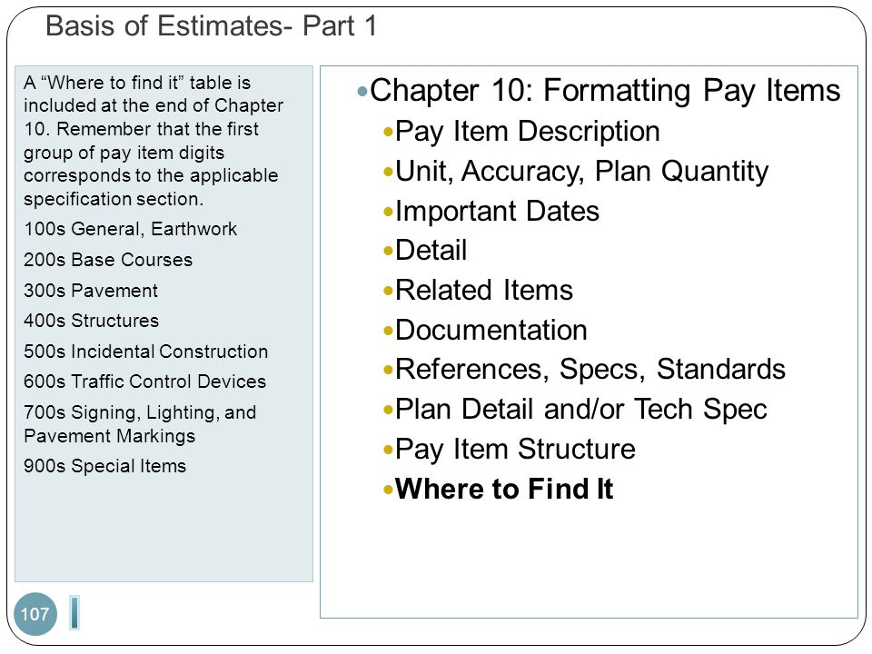 "Basis of Estimates- Part 1 A ""Where to find it"" table is included at the end of Chapter 10. Remember that the first group of pay item digits correspon"