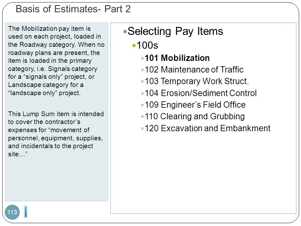 Basis of Estimates- Part 2 The Mobilization pay item is used on each project, loaded in the Roadway category. When no roadway plans are present, the i