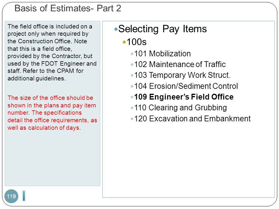 Basis of Estimates- Part 2 The field office is included on a project only when required by the Construction Office.