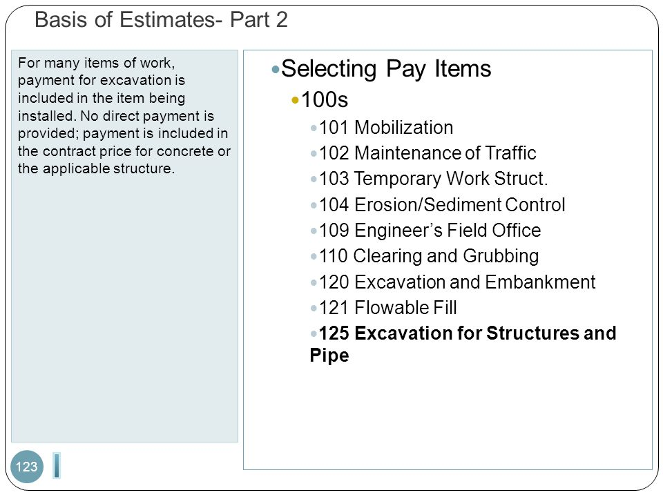 Basis of Estimates- Part 2 For many items of work, payment for excavation is included in the item being installed. No direct payment is provided; paym