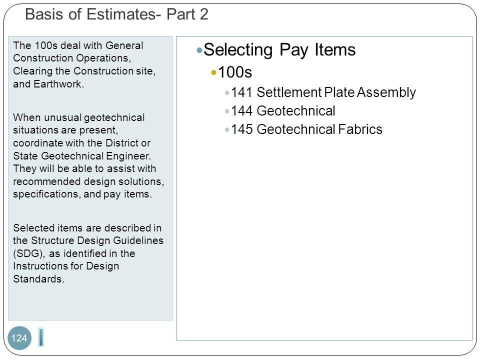 Basis of Estimates- Part 2 The 100s deal with General Construction Operations, Clearing the Construction site, and Earthwork. When unusual geotechnica