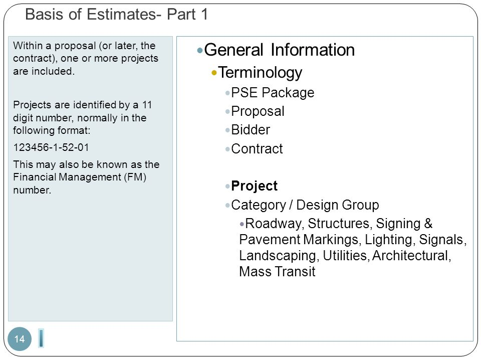 Basis of Estimates- Part 1 Within a proposal (or later, the contract), one or more projects are included. Projects are identified by a 11 digit number