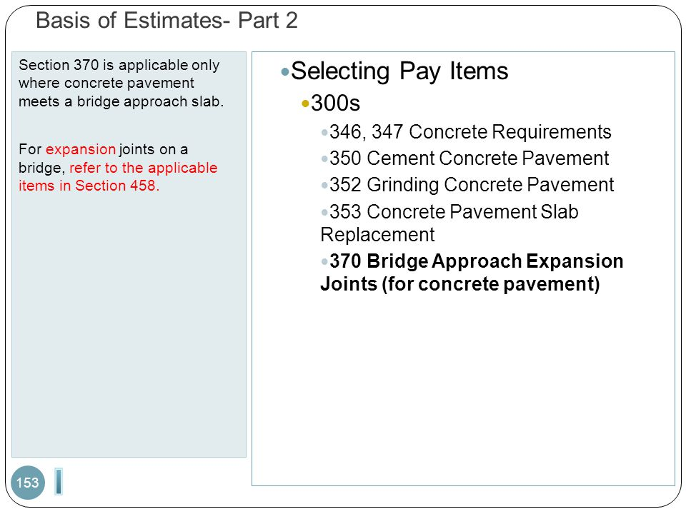 Basis of Estimates- Part 2 Section 370 is applicable only where concrete pavement meets a bridge approach slab.