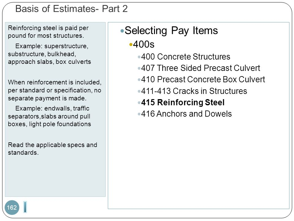 Basis of Estimates- Part 2 Reinforcing steel is paid per pound for most structures. Example: superstructure, substructure, bulkhead, approach slabs, b