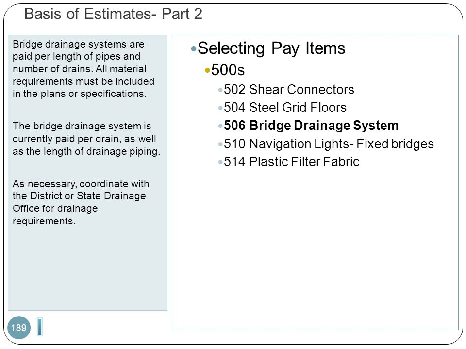 Basis of Estimates- Part 2 Bridge drainage systems are paid per length of pipes and number of drains. All material requirements must be included in th