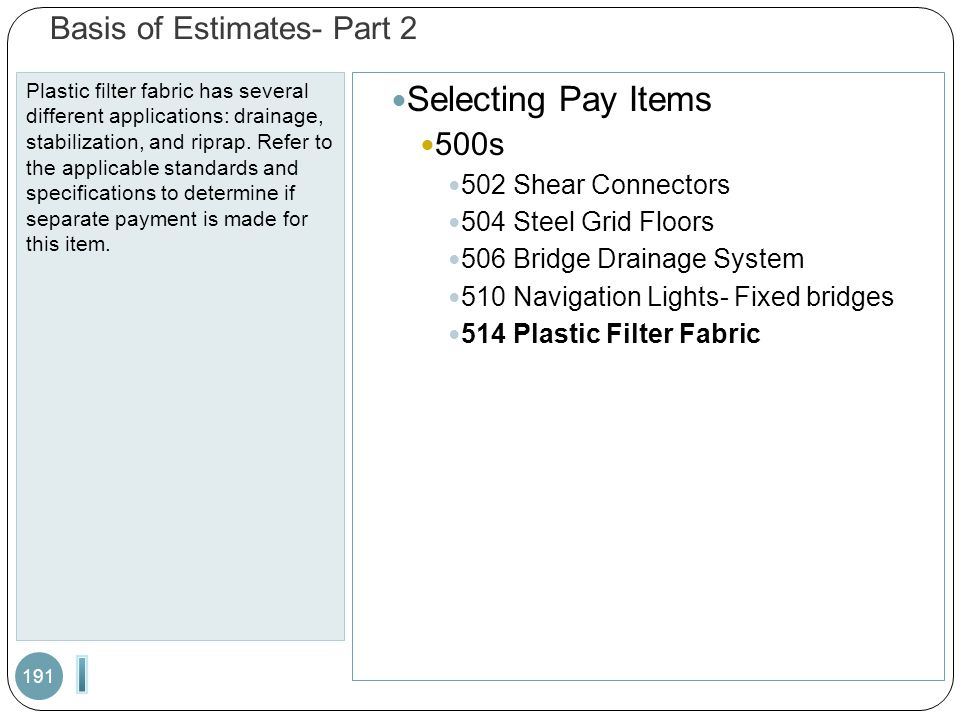 Basis of Estimates- Part 2 Plastic filter fabric has several different applications: drainage, stabilization, and riprap. Refer to the applicable stan
