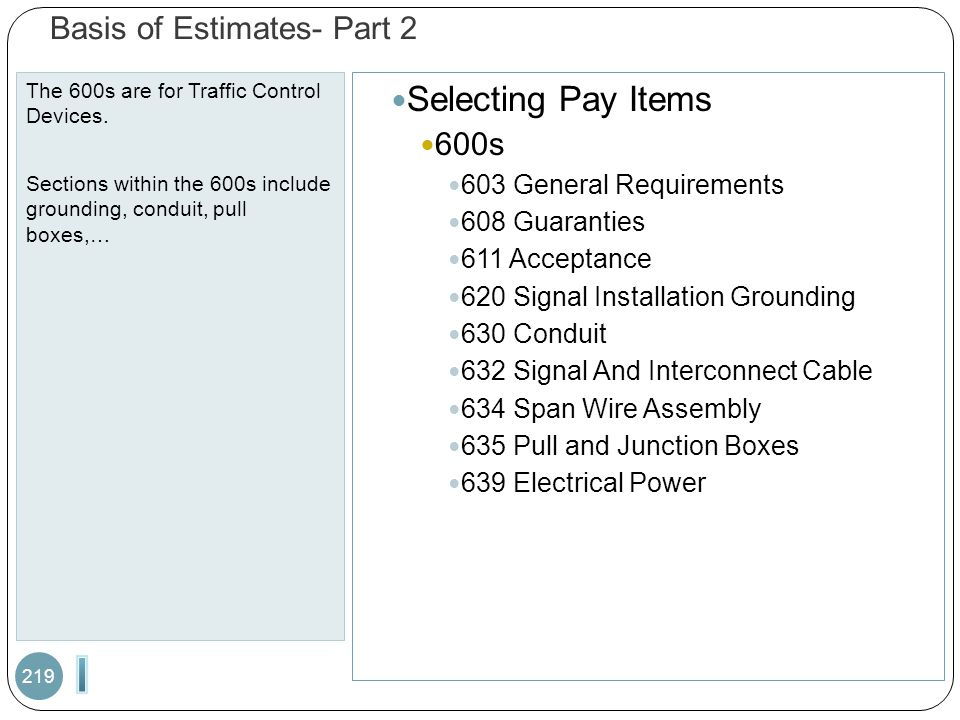 Basis of Estimates- Part 2 The 600s are for Traffic Control Devices. Sections within the 600s include grounding, conduit, pull boxes,… 219 Selecting P