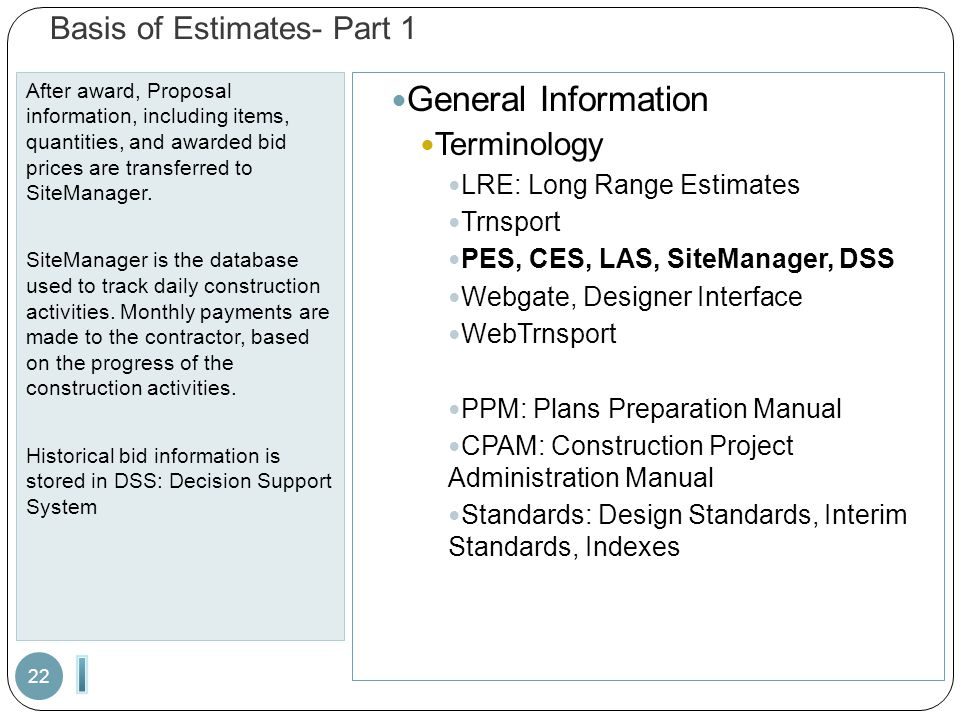 Basis of Estimates- Part 1 After award, Proposal information, including items, quantities, and awarded bid prices are transferred to SiteManager. Site