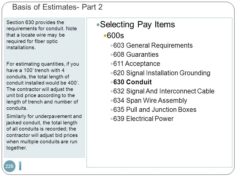 Basis of Estimates- Part 2 Section 630 provides the requirements for conduit. Note that a locate wire may be required for fiber optic installations. F