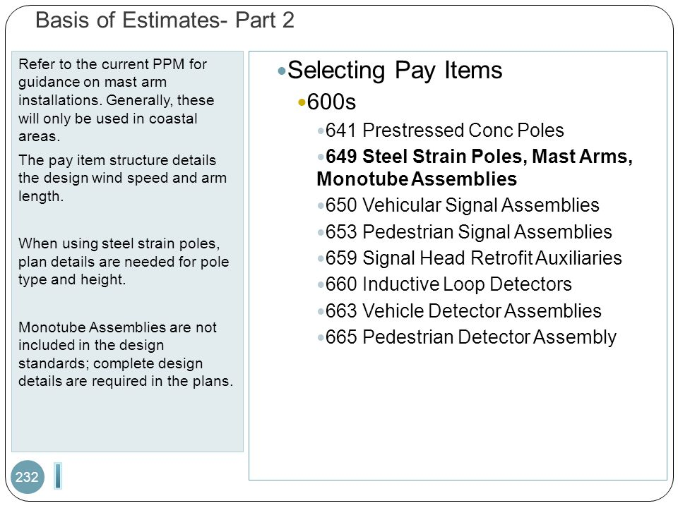 Basis of Estimates- Part 2 Refer to the current PPM for guidance on mast arm installations. Generally, these will only be used in coastal areas. The p