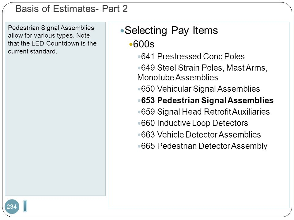 Basis of Estimates- Part 2 Pedestrian Signal Assemblies allow for various types. Note that the LED Countdown is the current standard. 234 Selecting Pa