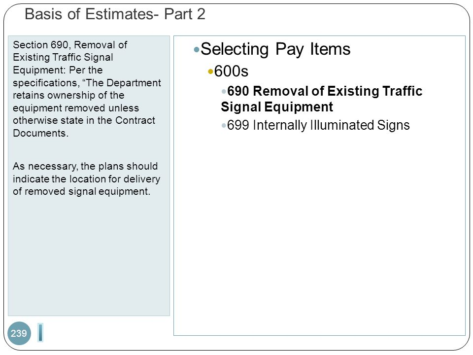 Basis of Estimates- Part 2 Section 690, Removal of Existing Traffic Signal Equipment: Per the specifications, The Department retains ownership of the equipment removed unless otherwise state in the Contract Documents.