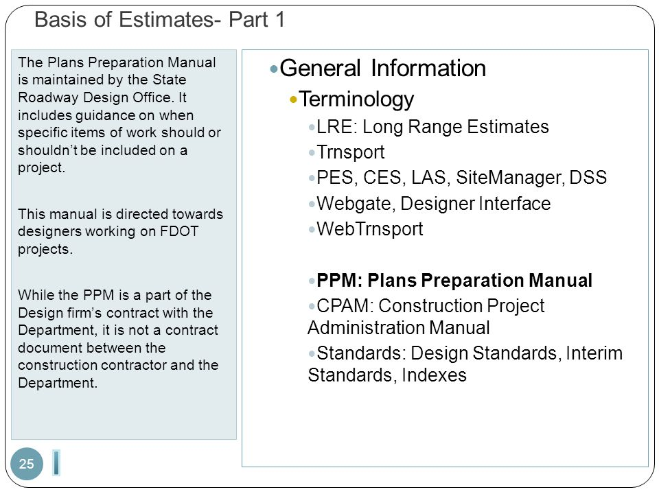 Basis of Estimates- Part 1 The Plans Preparation Manual is maintained by the State Roadway Design Office.