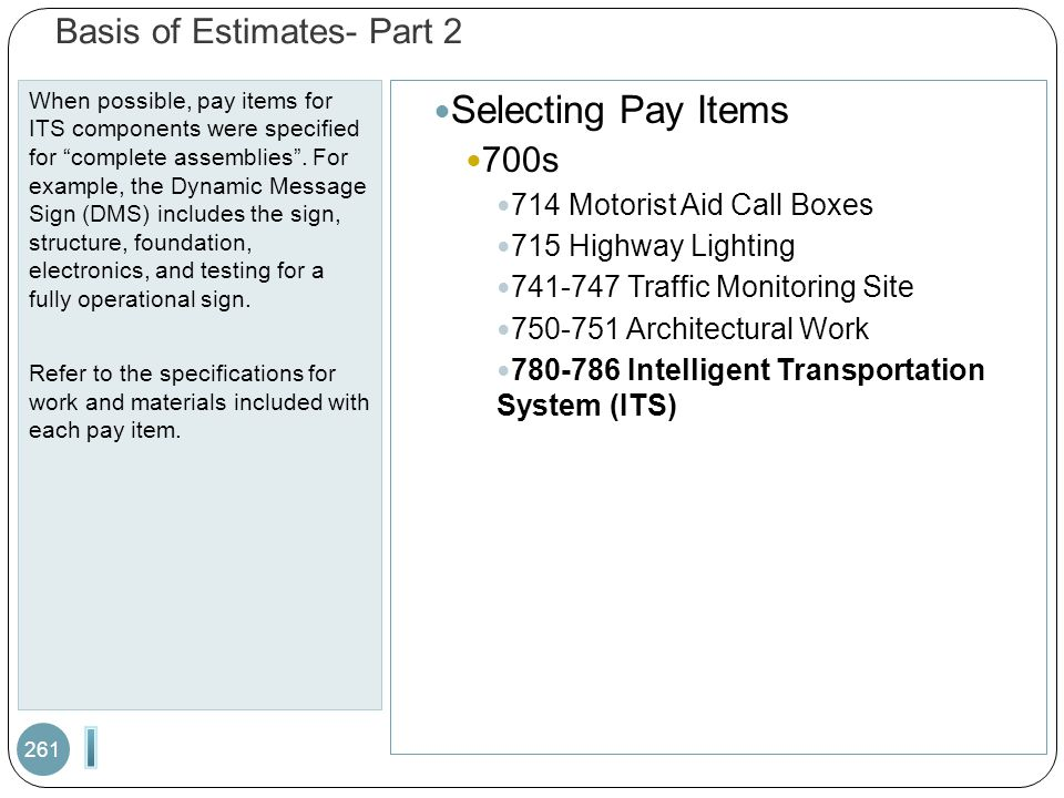 "Basis of Estimates- Part 2 When possible, pay items for ITS components were specified for ""complete assemblies"". For example, the Dynamic Message Sign"