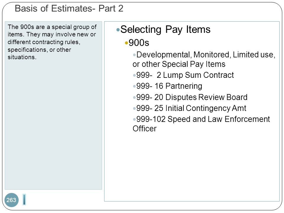 Basis of Estimates- Part 2 The 900s are a special group of items. They may involve new or different contracting rules, specifications, or other situat