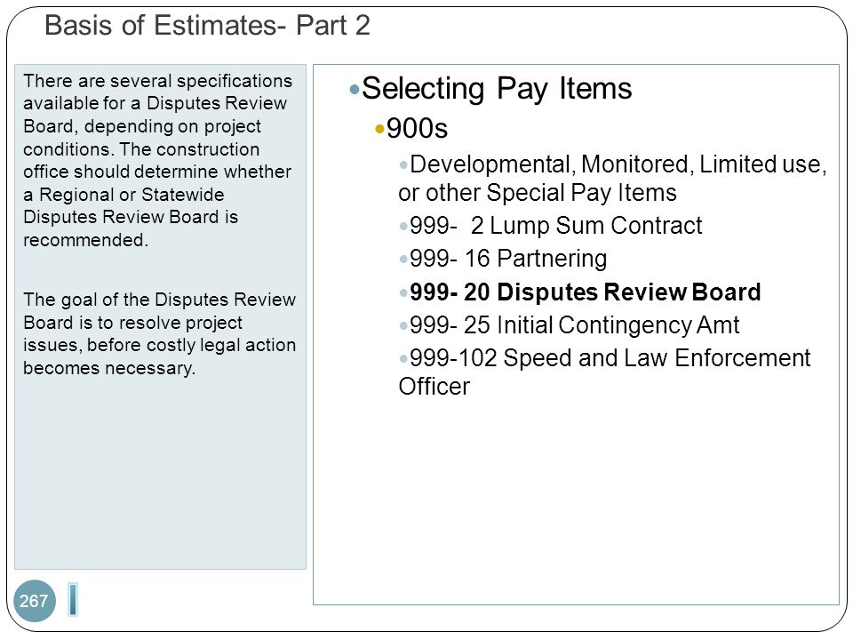 Basis of Estimates- Part 2 There are several specifications available for a Disputes Review Board, depending on project conditions.