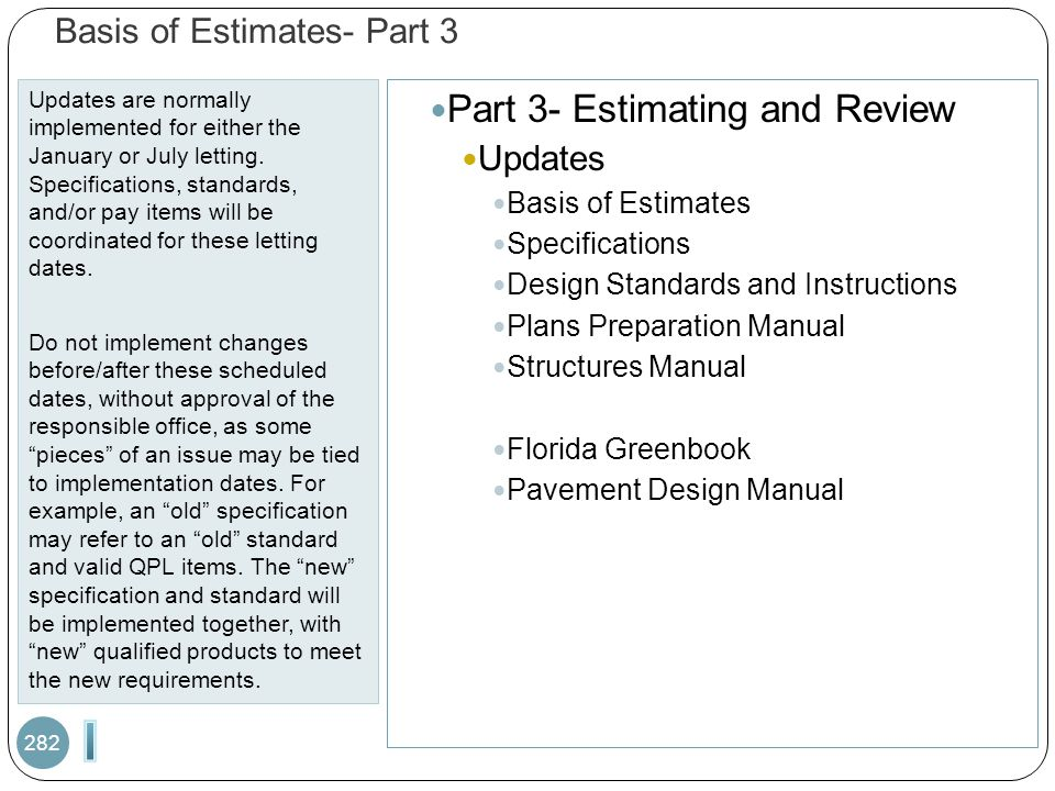 Basis of Estimates- Part 3 Updates are normally implemented for either the January or July letting. Specifications, standards, and/or pay items will b