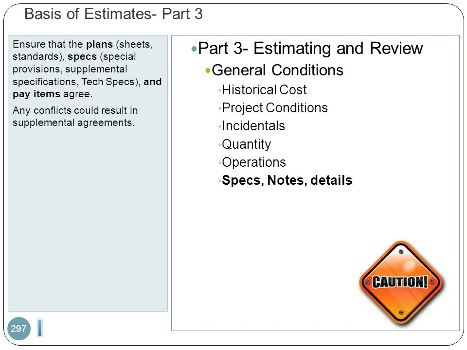 Basis of Estimates- Part 3 Ensure that the plans (sheets, standards), specs (special provisions, supplemental specifications, Tech Specs), and pay items agree.