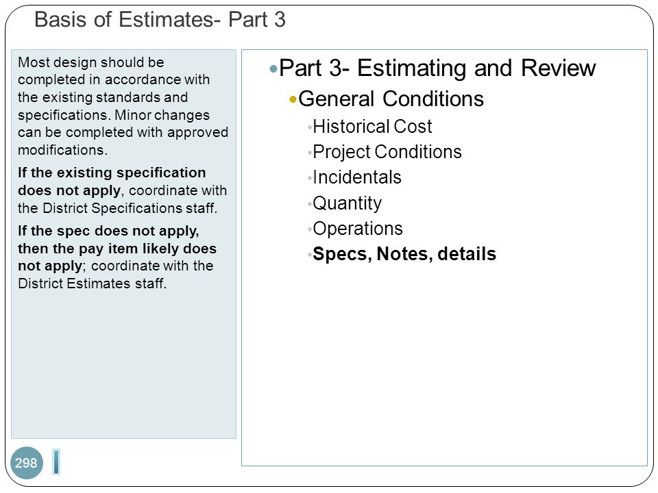 Basis of Estimates- Part 3 Most design should be completed in accordance with the existing standards and specifications. Minor changes can be complete