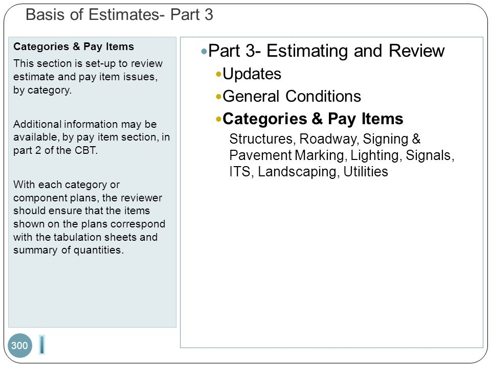 Basis of Estimates- Part 3 Categories & Pay Items This section is set-up to review estimate and pay item issues, by category.