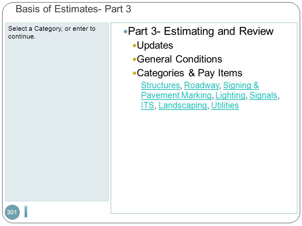 Basis of Estimates- Part 3 Select a Category, or enter to continue. 301 Part 3- Estimating and Review Updates General Conditions Categories & Pay Item