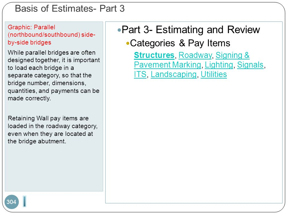 Basis of Estimates- Part 3 Graphic: Parallel (northbound/southbound) side- by-side bridges While parallel bridges are often designed together, it is important to load each bridge in a separate category, so that the bridge number, dimensions, quantities, and payments can be made correctly.