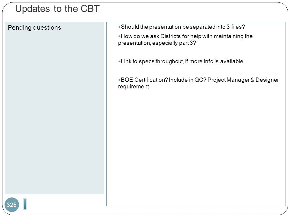 Updates to the CBT Pending questions 325 Should the presentation be separated into 3 files? How do we ask Districts for help with maintaining the pres
