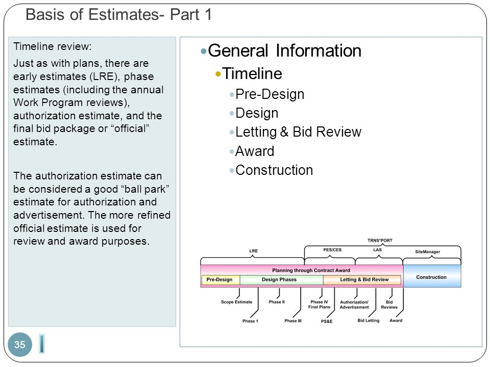 Basis of Estimates- Part 1 Timeline review: Just as with plans, there are early estimates (LRE), phase estimates (including the annual Work Program reviews), authorization estimate, and the final bid package or official estimate.