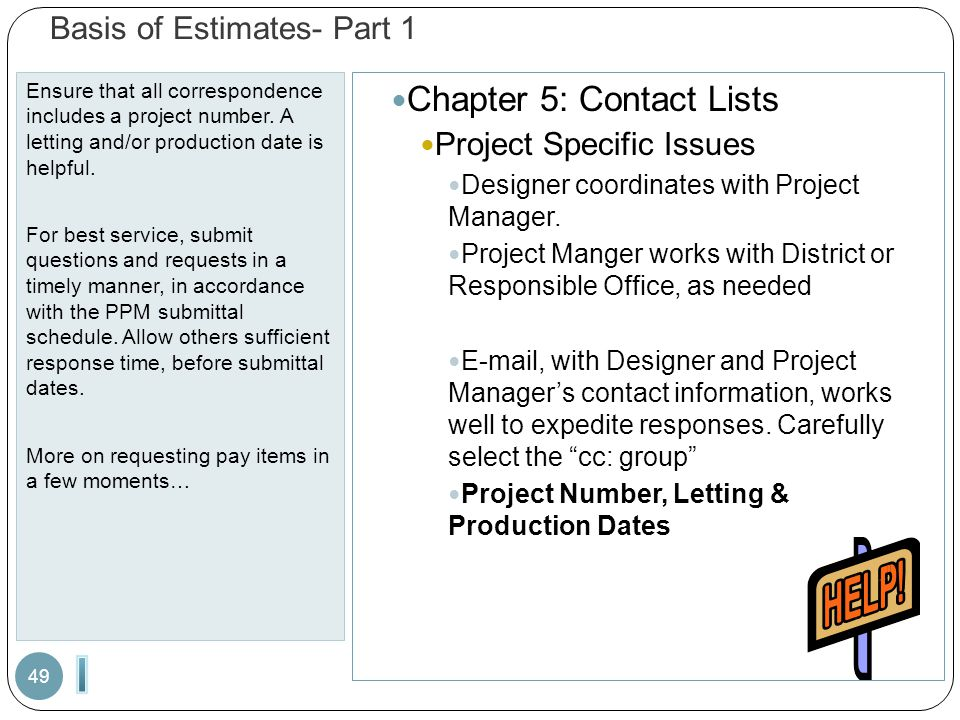 Basis of Estimates- Part 1 Ensure that all correspondence includes a project number. A letting and/or production date is helpful. For best service, su