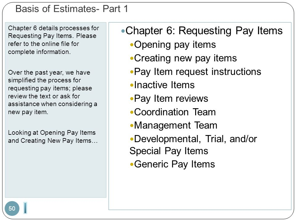 Basis of Estimates- Part 1 Chapter 6 details processes for Requesting Pay Items. Please refer to the online file for complete information. Over the pa