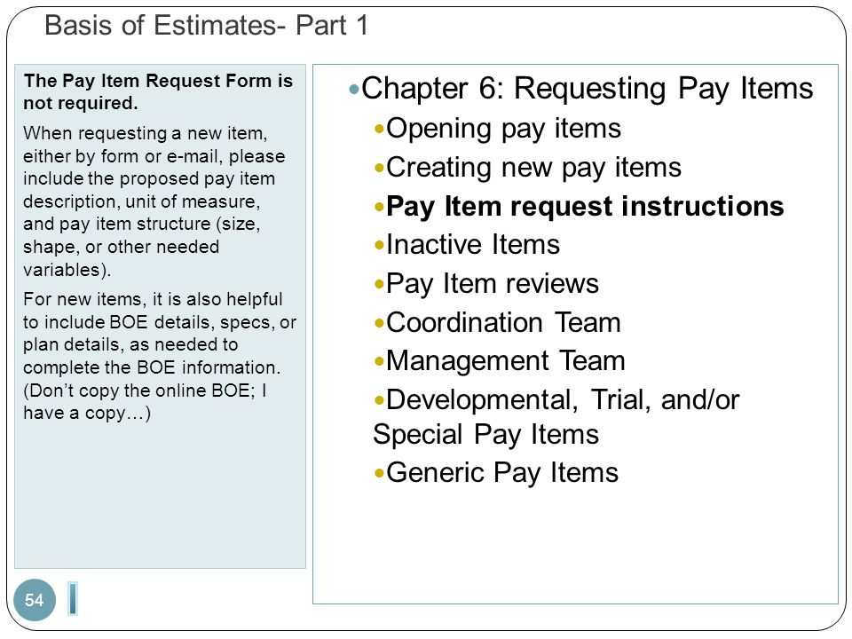 Basis of Estimates- Part 1 The Pay Item Request Form is not required.