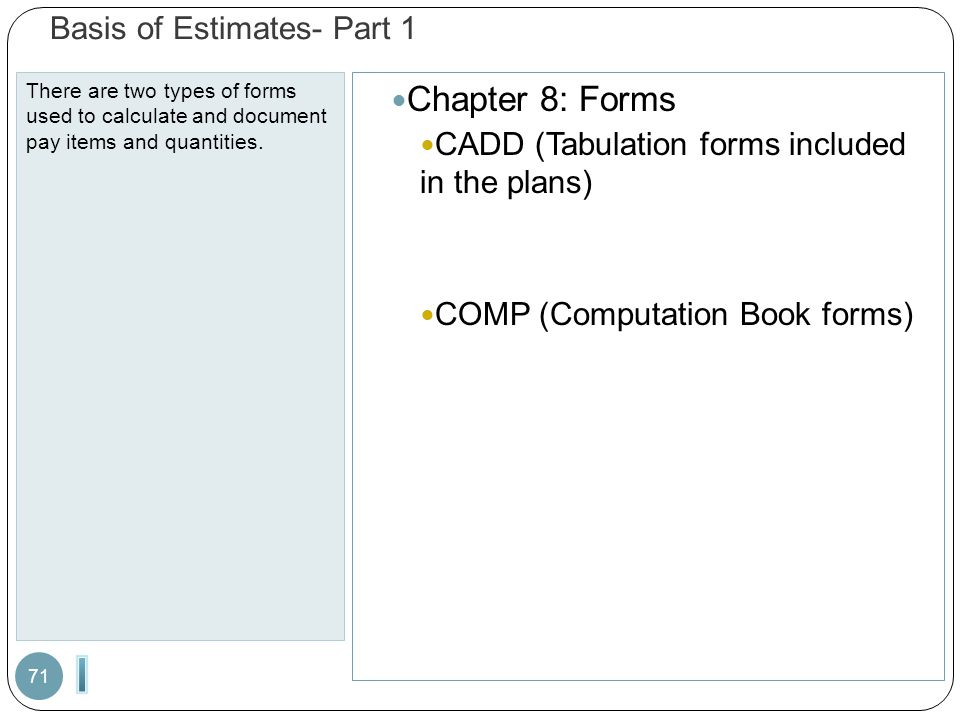Basis of Estimates- Part 1 There are two types of forms used to calculate and document pay items and quantities.