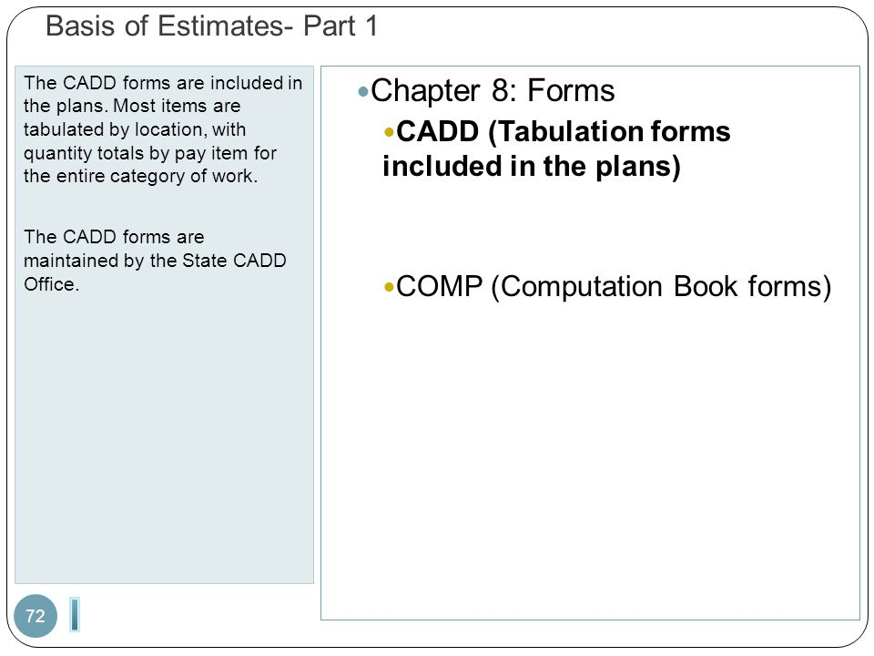 Basis of Estimates- Part 1 The CADD forms are included in the plans. Most items are tabulated by location, with quantity totals by pay item for the en