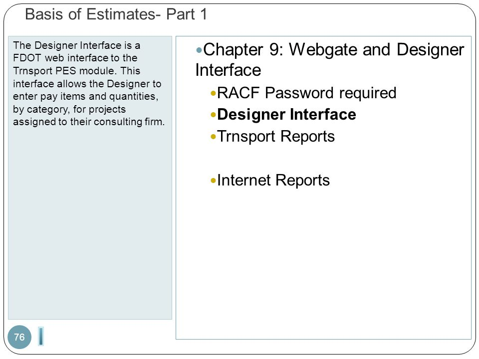 Basis of Estimates- Part 1 The Designer Interface is a FDOT web interface to the Trnsport PES module. This interface allows the Designer to enter pay