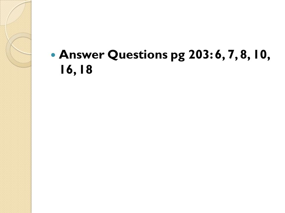 Answer Questions pg 203: 6, 7, 8, 10, 16, 18
