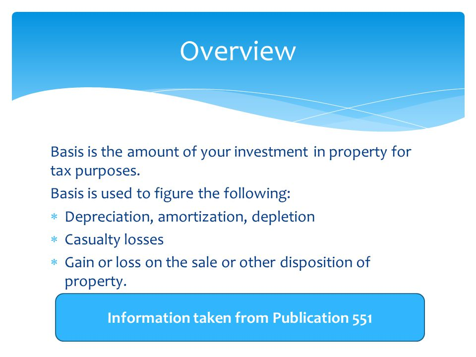 Basis is the amount of your investment in property for tax purposes.