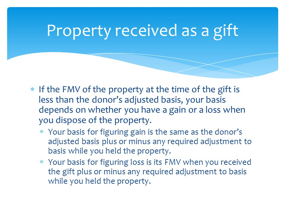  Example – You receive a gift of a car that cost $20,000 and had a fair market value of $10,000 on the day of the gift.