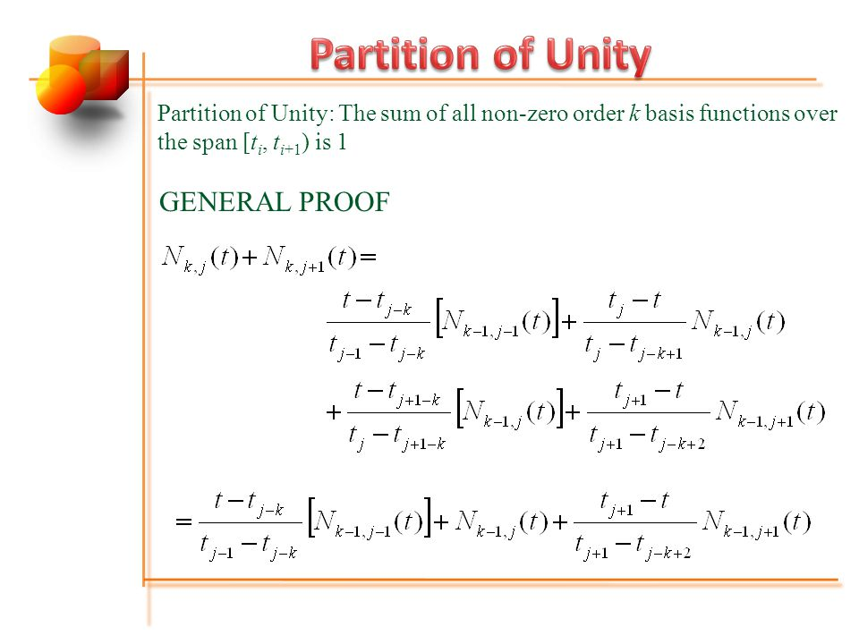 Partition of Unity: The sum of all non-zero order k basis functions over the span [t i, t i+1 ) is 1 GENERAL PROOF