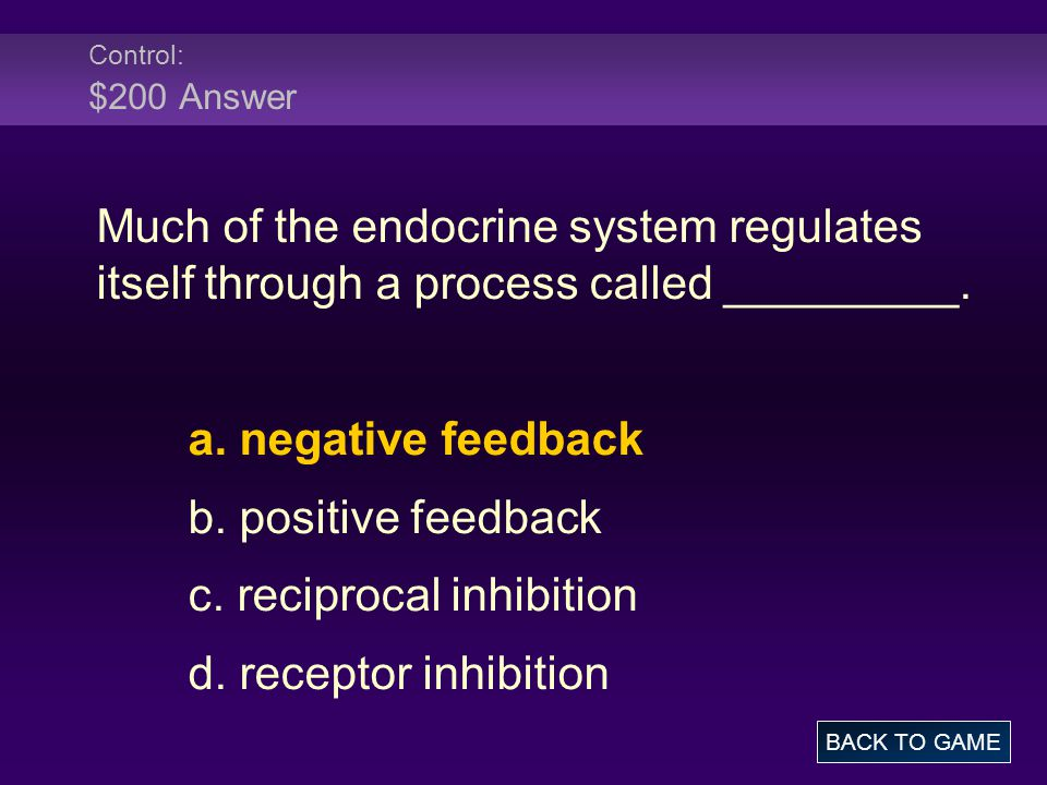 Control: $200 Answer Much of the endocrine system regulates itself through a process called _________.