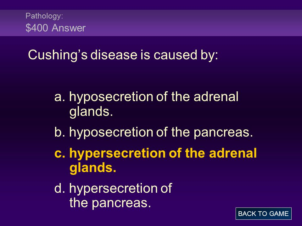Pathology: $400 Answer Cushing's disease is caused by: a.