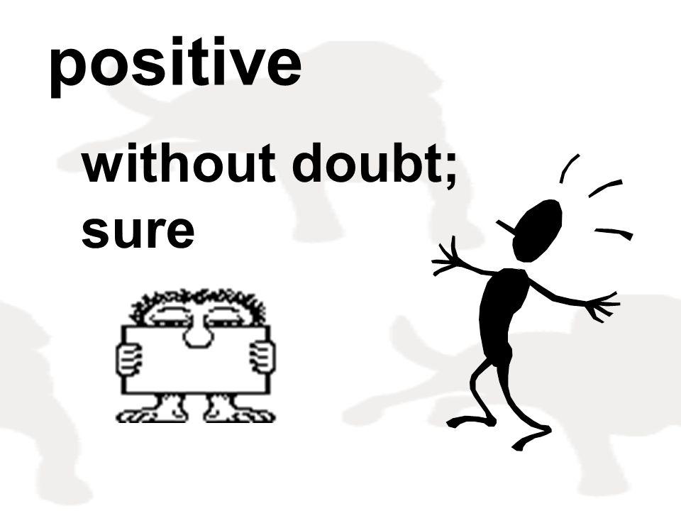 positive without doubt; sure