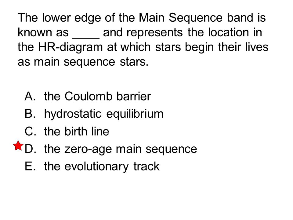 The lower edge of the Main Sequence band is known as ____ and represents the location in the HR-diagram at which stars begin their lives as main seque