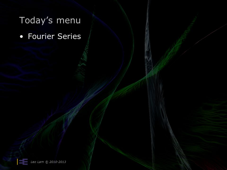 Leo Lam © 2010-2013 4 Fourier Series/Transform: Build signals out of complex exponentials Established orthogonality x(t) to X(j  ) Oppenheim Ch.