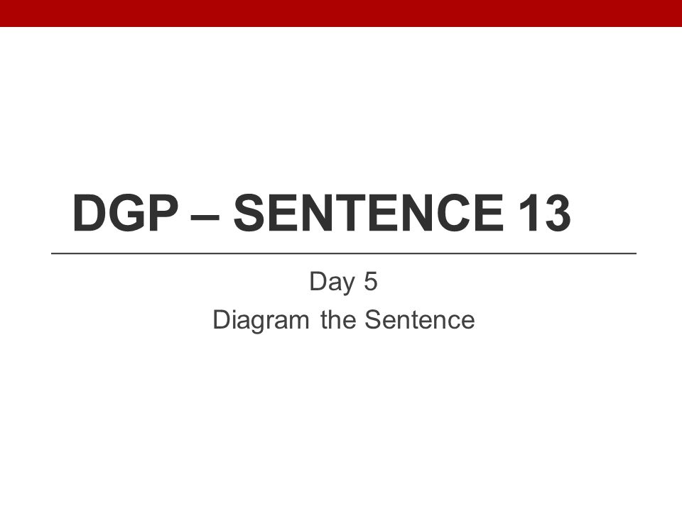 DGP – SENTENCE 13 Day 5 Diagram the Sentence