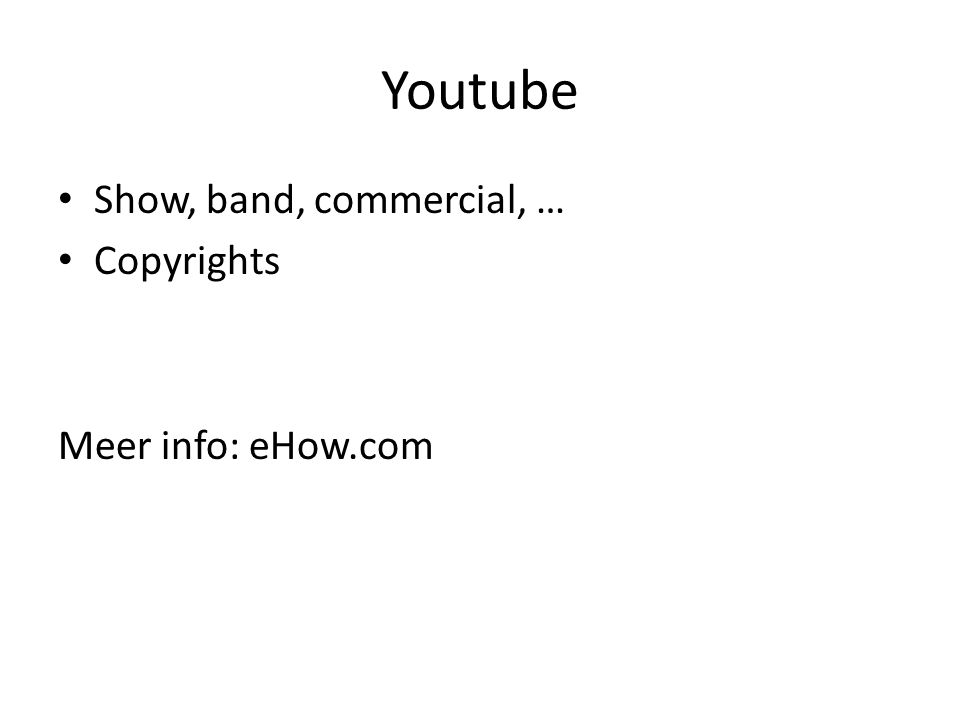 Youtube Show, band, commercial, … Copyrights Meer info: eHow.com