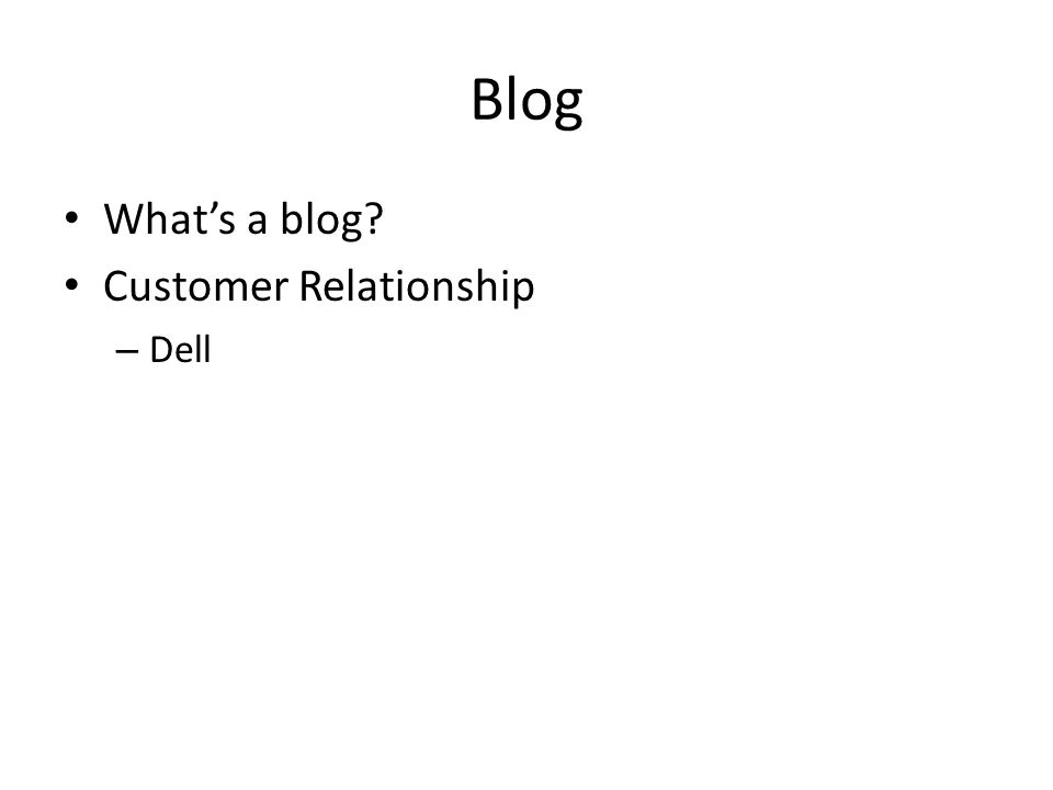 Blog What's a blog? Customer Relationship – Dell