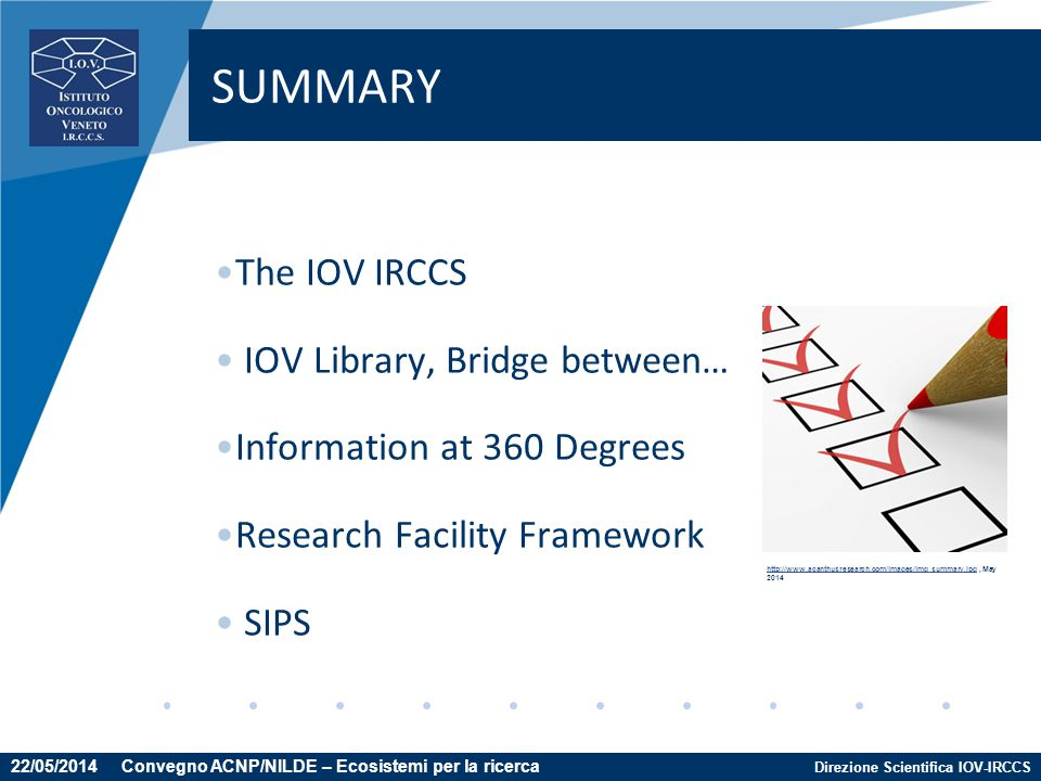 Direzione Scientifica IOV-IRCCS The IOV IRCCS IOV Library, Bridge between… Information at 360 Degrees Research Facility Framework SIPS SUMMARY 22/05/2